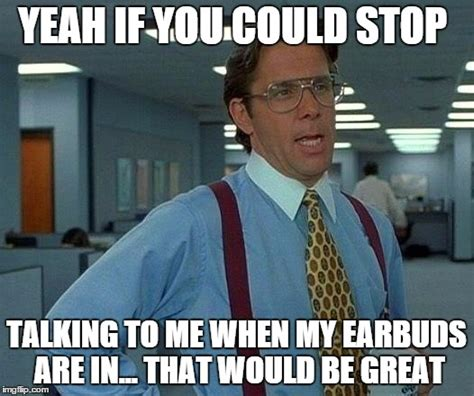 Talking In Memes - that would be great meme imgflip