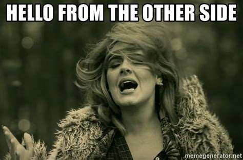 From The Other Side hello from the other side hello adele meme generator
