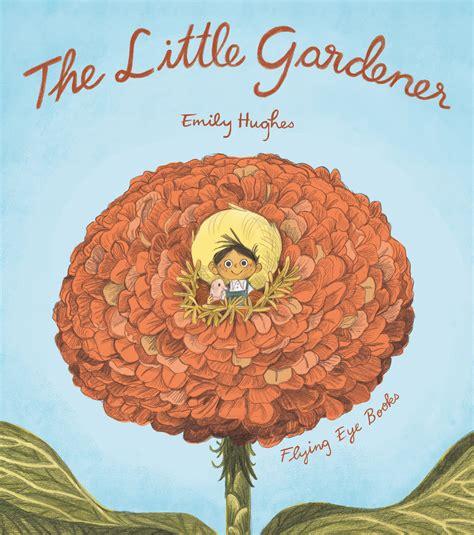 the little gardener flying eye books the little gardener paperback