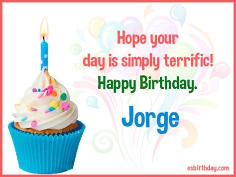 imagenes de happy birthday jorge happy birthday jorge happy birthday images for name