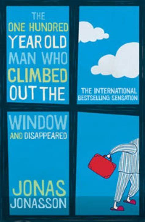 Novel The 100 Year Who Climbed Out Of The Window And Disappear book reviews 2015 the 100 year who climbed out