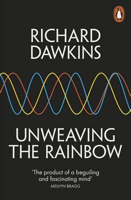 unweaving the rainbow science unweaving the rainbow richard dawkins 9780141026183