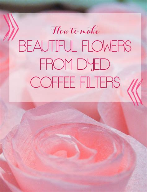 How To Make Paper Flowers From Coffee Filters - 17 best ideas about beautiful flowers on