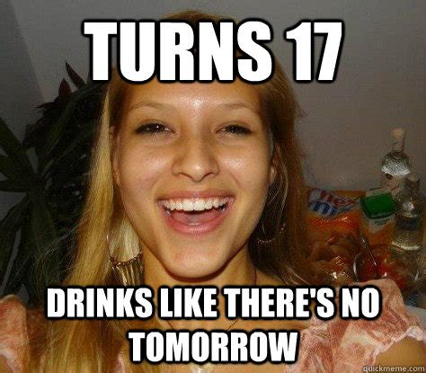 Drunk Girl Meme - your birthday is tomorrow