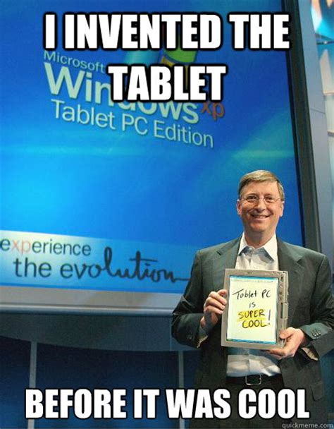 Bill Gates Memes - i invented the tablet before it was cool hipster bill