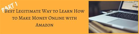 How To Make Money Online With Amazon - part 1 best legitimate way to learn how to make money online with amazon