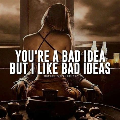 bad idee you re a bad idea but i like bad ideas pictures photos