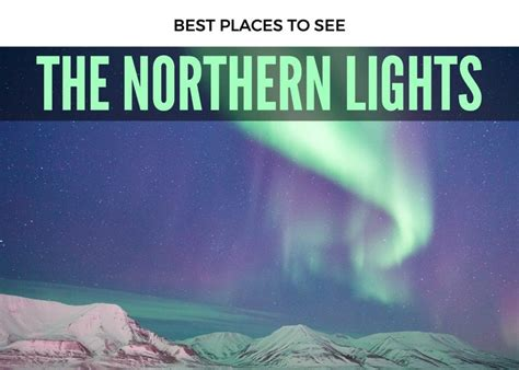 best place to see northern lights 2017 top 5 countries for seeing the northern lights the