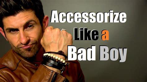 how to do a boy bad boy style accessorize like a bad boy best bad boy