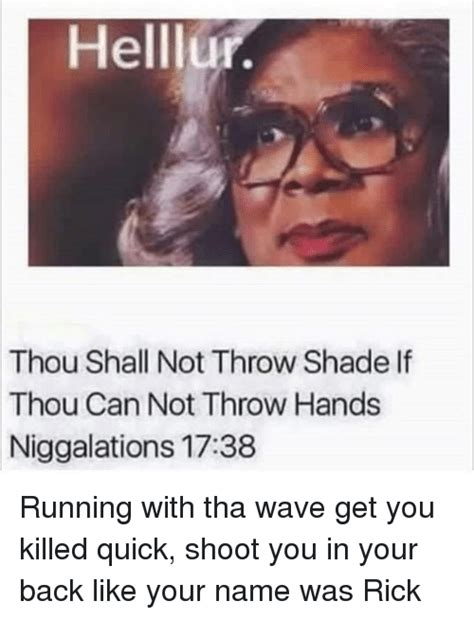 Shade Memes - helllu thou shall not throw shade if thou can not throw