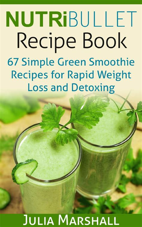 Nutribullet Recipe Book Smoothie Recipes For Weight Loss Detox Anti Aging nutribullet recipe book 67 green smoothie recipes for