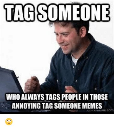 Tag Memes - 25 best memes about tag someone meme tag someone memes