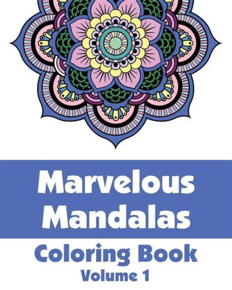 mandala coloring books barnes and noble marvelous mandalas coloring book volume 1 by various