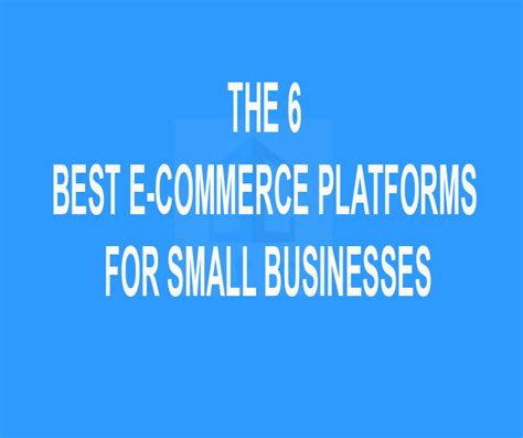 best e commerce the 6 best e commerce platforms for small businesses
