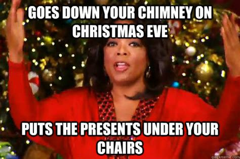 Christmas Eve Meme - goes down your chimney on christmas eve puts the presents