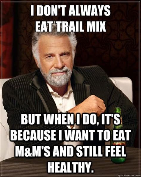 I Feel It Meme - i don t always eat trail mix but when i do it s because i