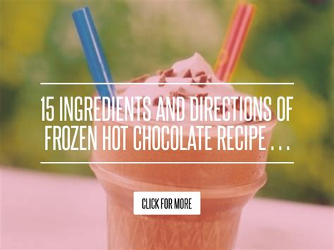 15 Ingredients And Directions Of Frozen Chocolate Receipt 15 ingredients and directions of frozen chocolate