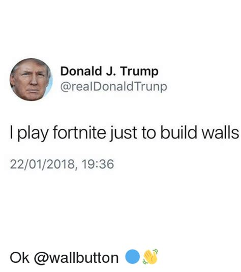 Ru Ok Meme - donald j trump i play fortnite just to build walls