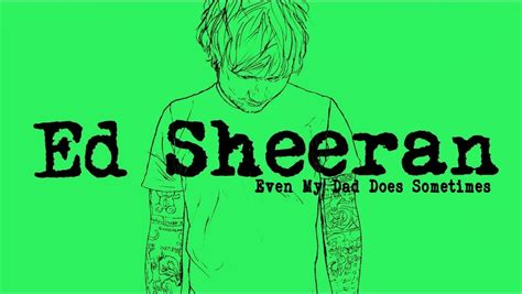 ed sheeran i m on my way ed sheeran even my dad does sometimes legendado lyric