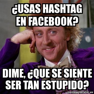 Meme Hashtags - meme willy wonka 191 usas hashtag en facebook dime 191 que