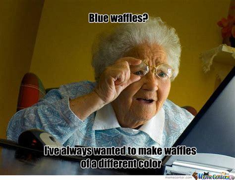 Have Fun Meme - lets just have normal waffles grandma by ultrama meme center