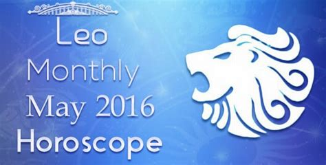 may 2016 leo monthly horoscope leo love horoscope