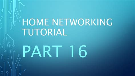 tutorial video networking home networking tutorial part 16 youtube
