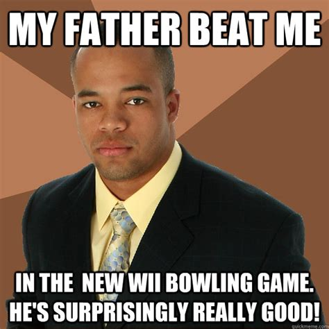 Black Dad Meme - my father beat me in the new wii bowling game he s