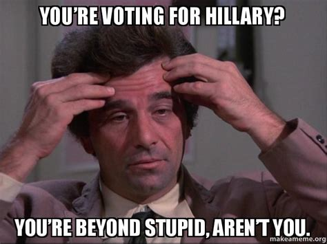 Youre Retarded Meme - you re voting for hillary you re beyond stupid aren t
