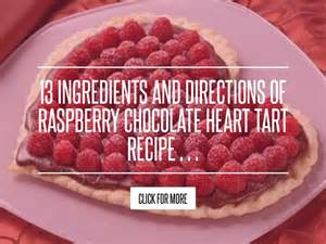 13 Ingredients And Directions Of Raspberry Chocolate Tart Receipt 13 ingredients and directions of raspberry chocolate