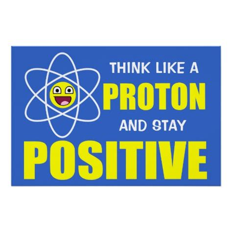 protons are positive think like a proton and stay positive poster zazzle