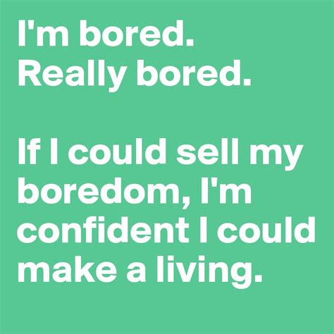 i m bored want to build a house fourstory fact and fiction i m bored really bored if i could sell my boredom i m