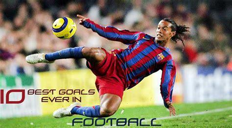 best football 10 best goals in football prolinked magazine