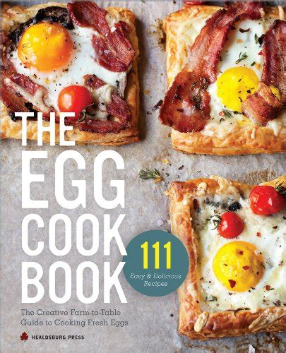 farm to table cookbook the egg cookbook the creative farm to table guide to