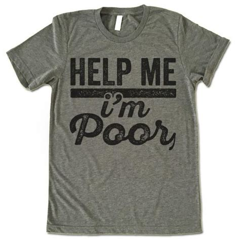 T Shirt I Am Lost Help Me help me i m poor t shirt gifted shirts