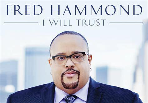 fred hammond i will trust musicreview fred hammond i will trust blackgospel com