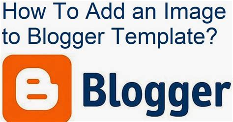 how to add an image to blogger template