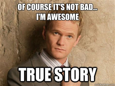 Im Awesome Meme - of course it s not bad i m awesome true story misc