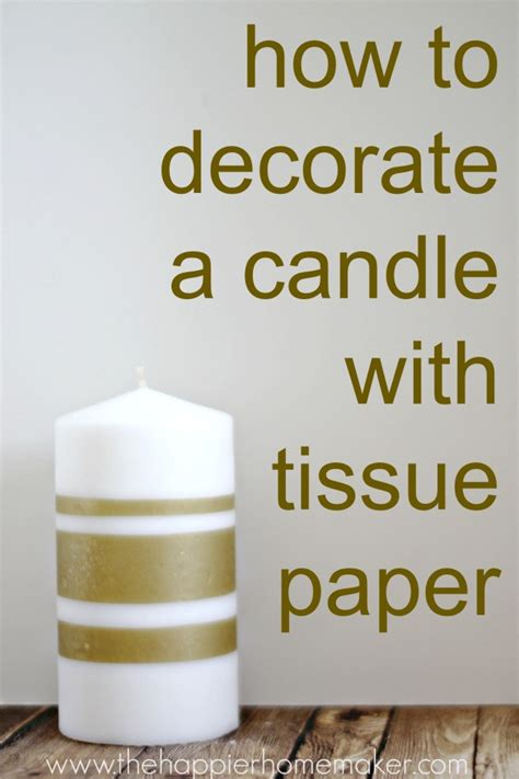 how to decorate a candle how to decorate a candle with tissue paper pretty handy