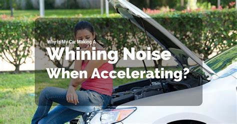why is my whining why is my car a whining noise when accelerating