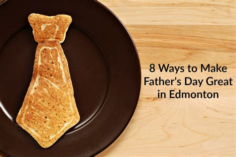 fathers day edmonton 8 ways to make s day in edmonton great family