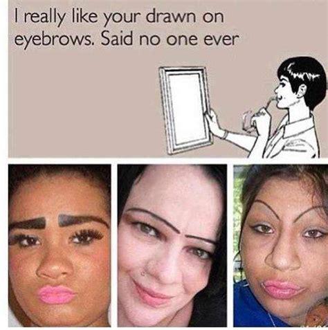Fake Eyebrows Meme - image gallery eyebrow jokes