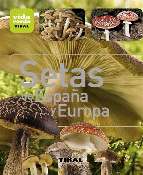 setas de espaa y 8499281354 los 7 mejores libros para buscar identificar y comer setas conciencia eco