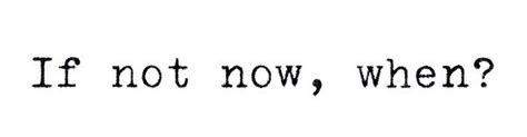 if not now when if not now when 11 11