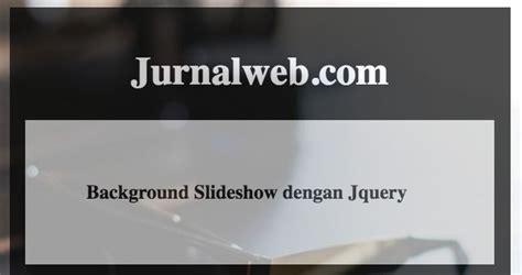 membuat website full background cara membuat background slideshow dengan jquery jurnal web