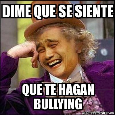 Memes De Bullying - meme yao wonka dime que se siente que te hagan bullying