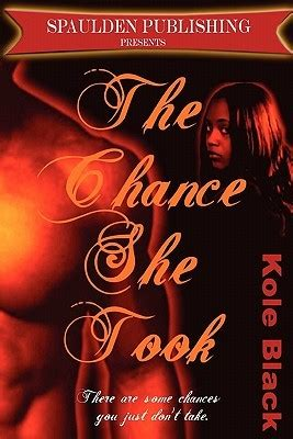 she the who took my books the chance she took the chance series 1 by kole black