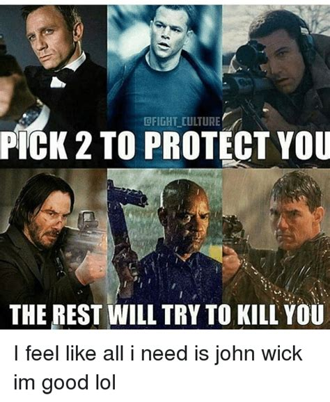John Wick Memes - dfight culture pick 2 to protect you the rest will try to kill you i feel like all i need is