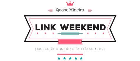 Weekend Links Egotastic 9 by Link Weekend 9 Quase Mineira