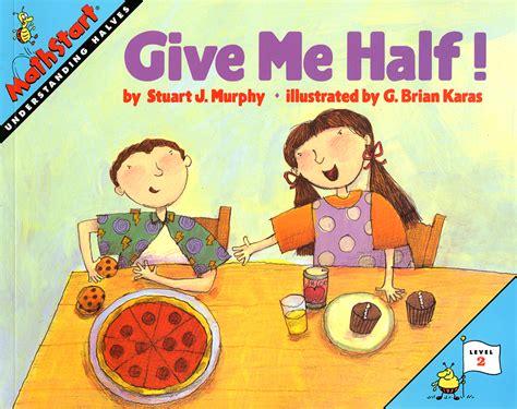 a divide of two halves books give me half stuart j murphy s mathstart